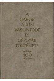 A Gábor Áron Vasöntöde és Gépgyár története (1862-1962) - Régikönyvek