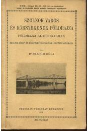 Szolnok város és környékének földrajza - Régikönyvek