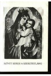 Szívet keres a szeretetláng a Fájdalmas Szűzanyával - Régikönyvek