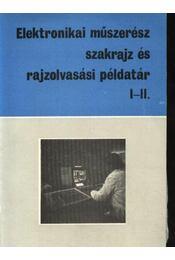 Elektronikai műszerész szakrajz és rajzolvasási példatár I-II. - Régikönyvek