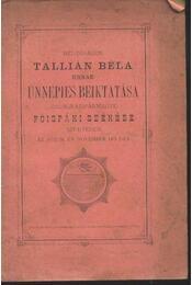 Méltóságos Tallián Béla Úrnak ünnepies beiktatása csongrádvármegyei főispáni székébe - Régikönyvek