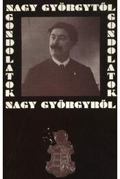 Gondolatok Nagy Györgytől Nagy Györgyről - Régikönyvek