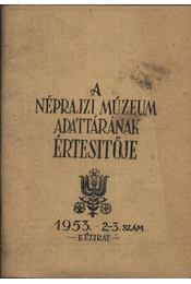 A Néprajzi Múzeum Adattárának Értesítője 1953. 2-3. szám - Régikönyvek
