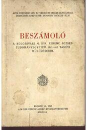 Beszámoló a Kolozsvári M. Kir. Ferenc József-Tudományegyetem 1941-42. tanévi működéséről - Régikönyvek