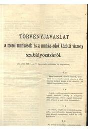Törvényjavaslat a mezei munkások és a munka-adók közötti viszony szabályozásáról - Régikönyvek
