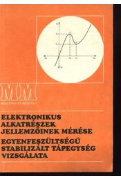 Elektromos alkatrészek jellemzőinek mérése; Egyenfeszültségű stabililzált tápegység vizsgálata - Régikönyvek