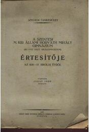 A Szentesi M. Kir. Állami Horváth Mihály Gimnázium(III.-VIII. oszt. reálgimnázium) értesítője az 1936-37. iskolai évről - Régikönyvek
