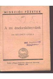 A mi énekeskönyvünk - Régikönyvek