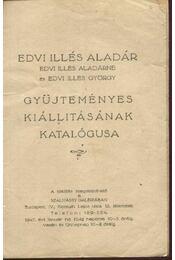 Edvi Illés Aladár,Edvi Illés Aladárné és Edvi Illés György gyüjteményes kiállításának katalógusa - Régikönyvek