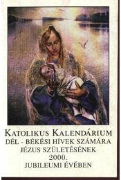 Katolikus kalendárium Dél-Békési hívek számára Jézus születésének 2000. évében - Régikönyvek