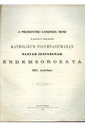 A Premontrei Kanonok Rend Nagyváradi Katholikum Főgymnasiumában tanuló ifjuságnak érdemsorozata 1868/9 tanévben - Régikönyvek