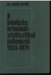 A bűnözés kriminálstatisztikai jellemzői 1951-1971 - Régikönyvek