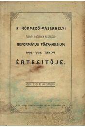 A hódmezővásárhelyi állami segélyben részesülő református főgymnasium 1907/1908. tanévi értesítője - Régikönyvek