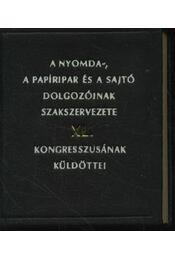 A nyomda-, a papíripar és a sajtó dolgozóinak szakszervezete XL kongresszusának küldöttei - Régikönyvek