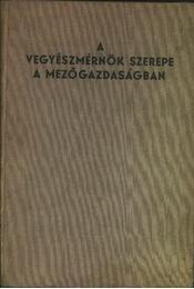 A vegyészmérnök szerepe a mezőgazdaságban - Régikönyvek