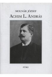 Achim L. András élete és halála 1871-1911 - Régikönyvek