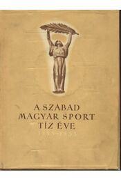 A szabad magyar sport tíz éve 1945-1955 - Régikönyvek