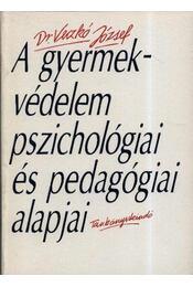 A gyermekvédelem pszichológiai és pedagógiai alapjai - Régikönyvek