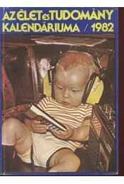 Az élet és tudomány kalendáriuma 1982 - Régikönyvek