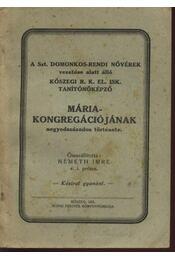 A Szt. Domonkos-rendi nővérek vezetése alatt álló kőszegi r. k. el. isk. tanítóképző Mária-kongregációjának negye - Régikönyvek