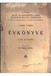 A Szegedi M. Kir. Állami Baross Gábor gyakorló jellegű Gimnázium Évkönyve az 1939-40. tanévről - Régikönyvek