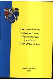 Hódmezővásárhely megyei jogú város polgármesterének jelentése az 1999-2000. évekről - Régikönyvek