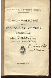 A Magyarországban készült régi egyházi kelyhek kiállításának leíró jegyzéke (dedikált) - Régikönyvek