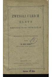 Zwingli Ulrich élete és reformátori működése - Régikönyvek