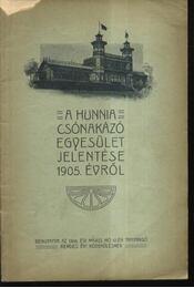A Hunnia Csónakázó Egyesület jelentése 1905. évről - Régikönyvek