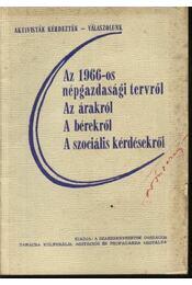 Az 1966-os népgazdasági tervről, az árakról, a bérekről, a szociális kérdésekről - Régikönyvek