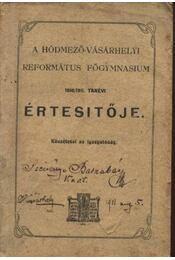 A hódmezővásárhelyi református főgymnasium 1910/1911. tanévi értesítője - Régikönyvek