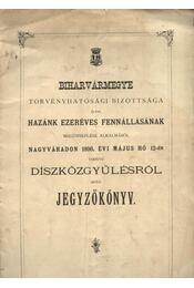 Biharvármegye törvényhatósági bizottsága által hazánk ezeréves fennálásának megünneplése alkalmából Nagyváradon 1896. évi május - Régikönyvek