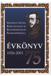 Széchenyi István Közgazdasági és Külkereskedelmi Szakközépiskola Évkönyv 75 1926-2001 - Régikönyvek