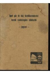 Ipari gáz és olaj tüzelőberendezést kezelő szakvizsgára előkészítő - Kresznerics Ferenc - Régikönyvek