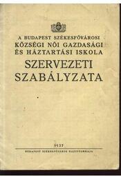 A Budapest székesfővárosi községi női gazdasági és háztartási iskola szervezeti szabályzata - Régikönyvek