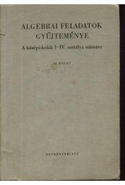 Algebrai feladatok gyűjteménye II. - Régikönyvek