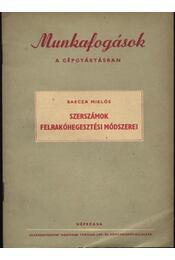 Szerszámok felrakóhegesztési módszerei - Barcza Miklós - Régikönyvek
