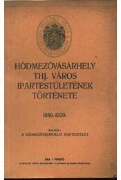 Hódmezővásárhely THJ. Város Ipartestületének története 1889-1939. - Régikönyvek
