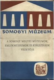 A somogy megyei múzeumok,emlékmúzeumok és kiállítások vezetője - Régikönyvek