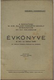 A Szentesi M. Kir. Állami Horváth Mihály Gimnázium (VIII. oszt. reálgimnázium) évkönyve az 1941-42. iskolai évről - Régikönyvek