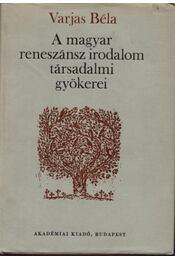 A magyar reneszánsz irodalom társadalmi gyökerei - Régikönyvek