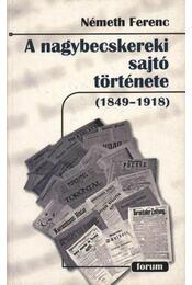 atirni - A nagybecskereki sajtó története (1849-1918) - Régikönyvek