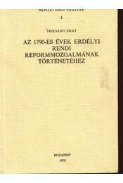 Az 1790-es évek erdélyi rendi reformmozgalmának történetéhez - Régikönyvek