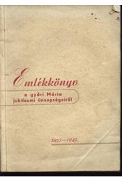 Emlékkönyv a győri Mária jubileumi ünnepségeiről 1697-1947 - Régikönyvek