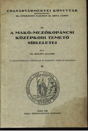A Makó-Mezőkopáncsi középkori temető síremlékei - Régikönyvek