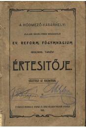 A hódmezővásárhelyi állami segélyben részesülő ev. reform. főgymnasium 1905/1906. tanévi értesítője - Régikönyvek