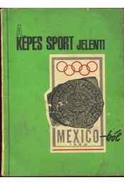 A Képes Sport jelenti Mexico-ból - Régikönyvek