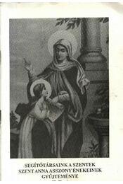 Segítőtársaink a szentek szent Anna asszony énekeinek gyűjteménye II. füzet - Régikönyvek