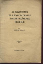 Az egyetemek és a jogakadémiák átszervezésének kérdése - Régikönyvek