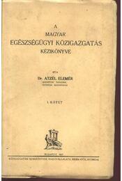 A magyar egészségügyi közigazgatás kézikönyve I. kötet - Régikönyvek